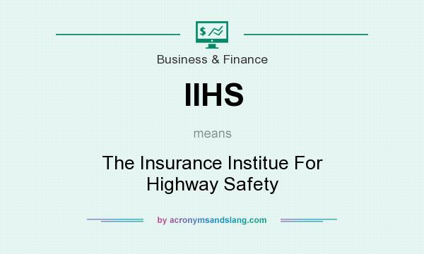 What does IIHS mean? It stands for The Insurance Institue For Highway Safety