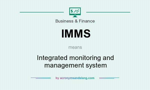 What does IMMS mean? It stands for Integrated monitoring and management system