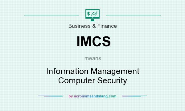 What does IMCS mean? It stands for Information Management Computer Security