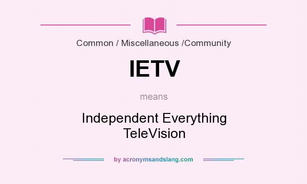 What does IETV mean? It stands for Independent Everything TeleVision