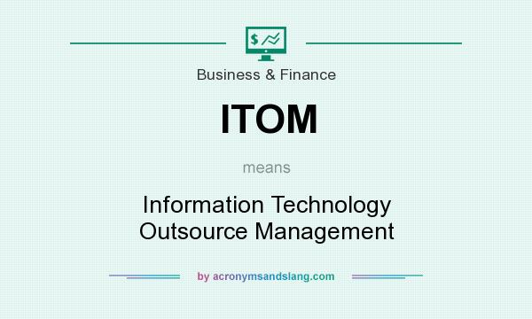 What does ITOM mean? It stands for Information Technology Outsource Management