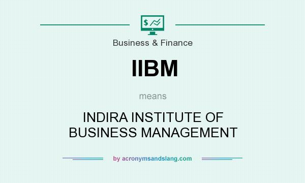 What does IIBM mean? It stands for INDIRA INSTITUTE OF BUSINESS MANAGEMENT