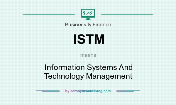 What does ISTM mean? It stands for Information Systems And Technology Management
