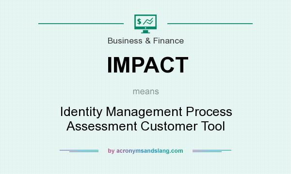 What does IMPACT mean? It stands for Identity Management Process Assessment Customer Tool