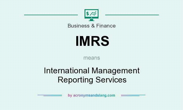 What does IMRS mean? It stands for International Management Reporting Services
