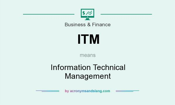 What does ITM mean? It stands for Information Technical Management
