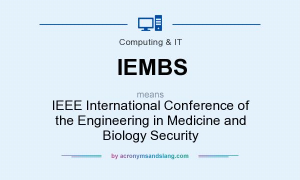 What does IEMBS mean? It stands for IEEE International Conference of the Engineering in Medicine and Biology Security