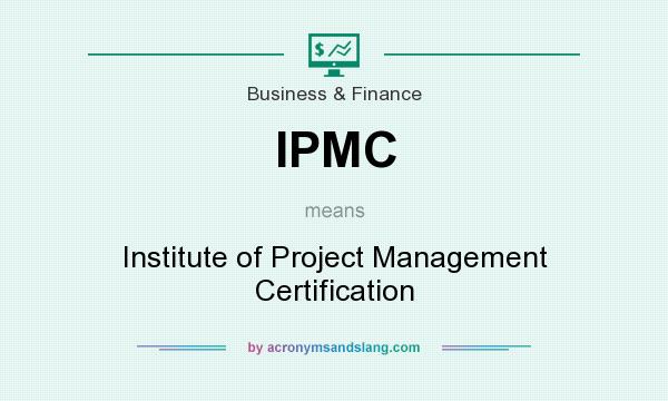 What does IPMC mean? It stands for Institute of Project Management Certification