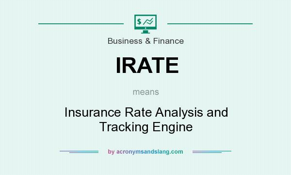 What does IRATE mean? It stands for Insurance Rate Analysis and Tracking Engine