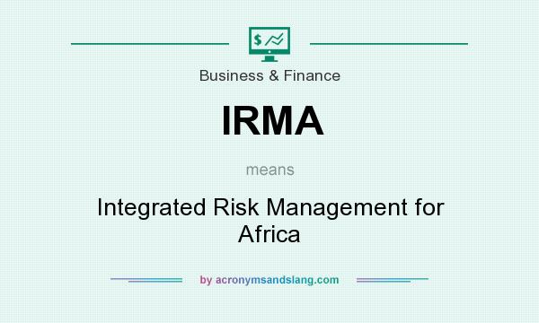What does IRMA mean? It stands for Integrated Risk Management for Africa
