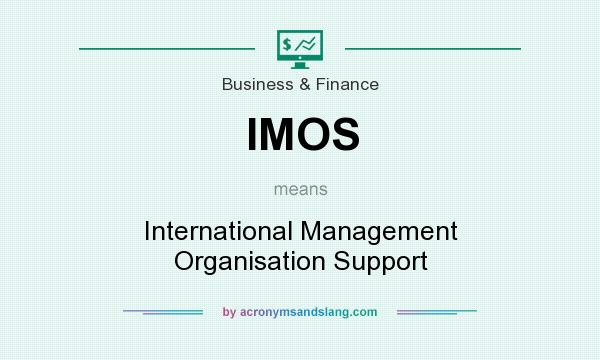 What does IMOS mean? It stands for International Management Organisation Support