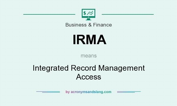 What does IRMA mean? It stands for Integrated Record Management Access