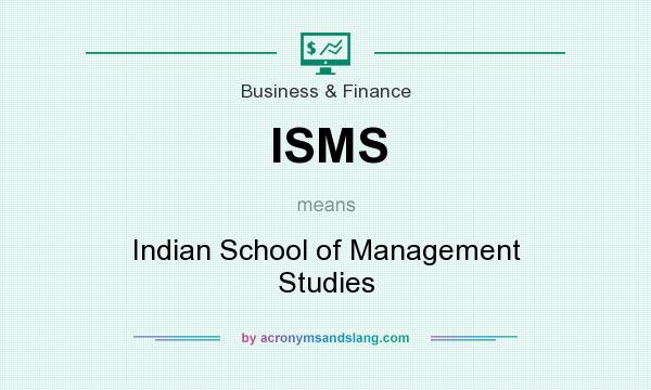What does ISMS mean? It stands for Indian School of Management Studies
