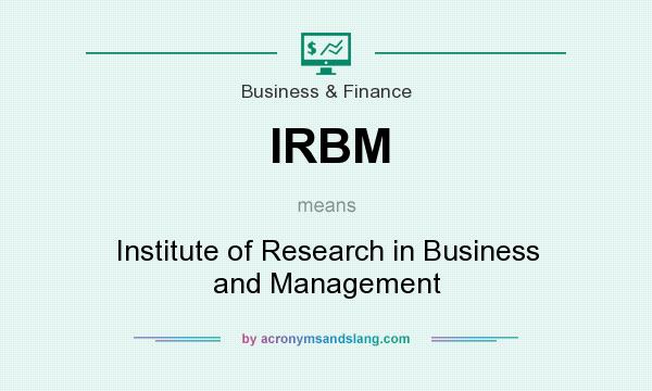 What does IRBM mean? It stands for Institute of Research in Business and Management