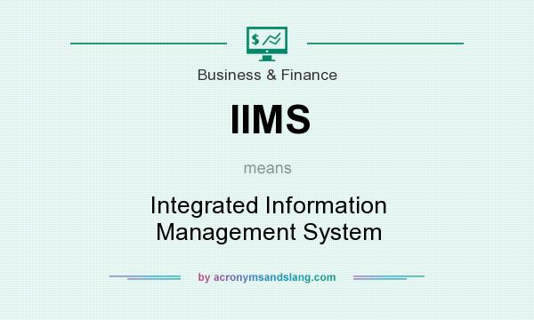 What does IIMS mean? It stands for Integrated Information Management System