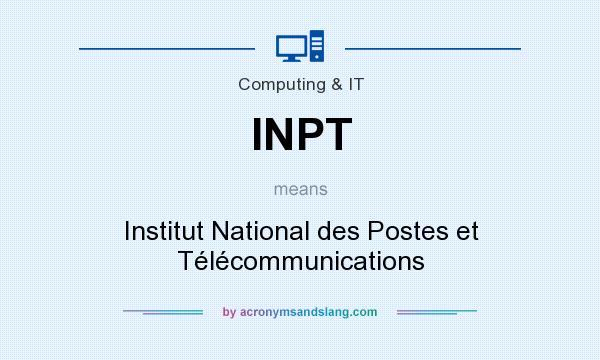 What does INPT mean? It stands for Institut National des Postes et Télécommunications