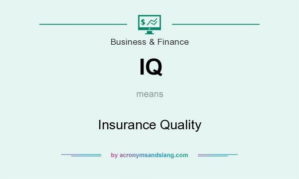 What does IQ mean? It stands for Insurance Quality