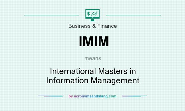 What does IMIM mean? It stands for International Masters in Information Management