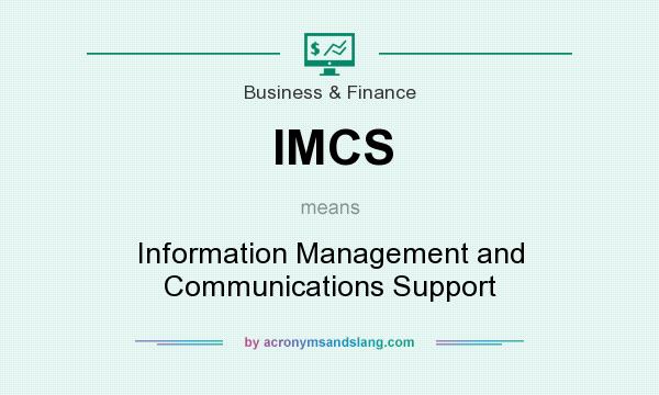 What does IMCS mean? It stands for Information Management and Communications Support