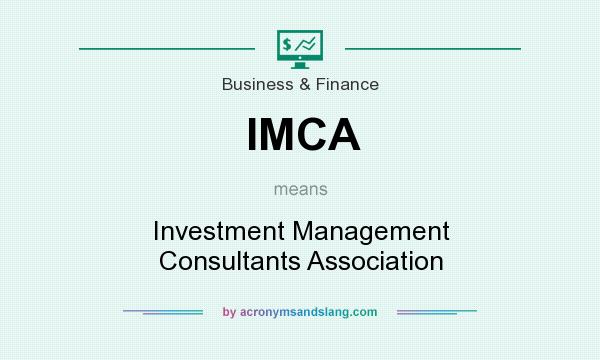 What does IMCA mean? It stands for Investment Management Consultants Association