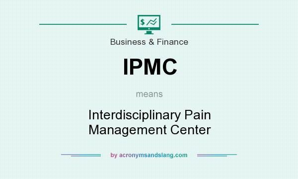 What does IPMC mean? It stands for Interdisciplinary Pain Management Center