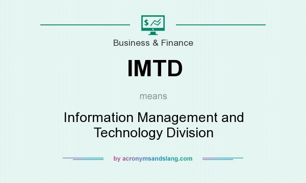 What does IMTD mean? It stands for Information Management and Technology Division