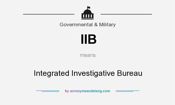 What does IIB mean? It stands for Integrated Investigative Bureau