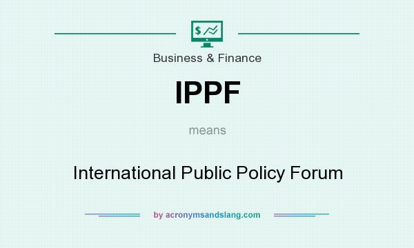 What does IPPF mean? It stands for International Public Policy Forum