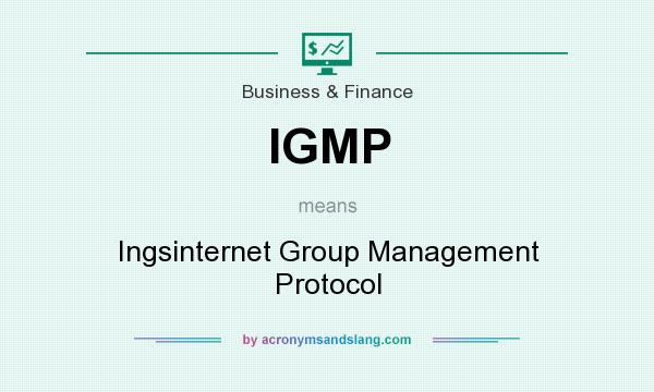 What does IGMP mean? It stands for Ingsinternet Group Management Protocol