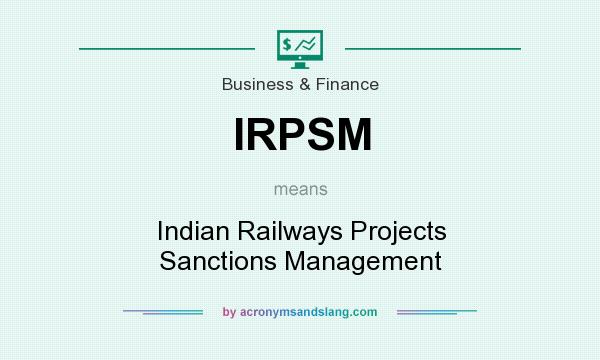 What does IRPSM mean? It stands for Indian Railways Projects Sanctions Management