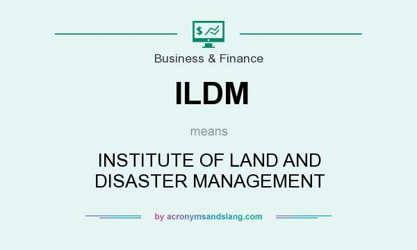 What does ILDM mean? It stands for INSTITUTE OF LAND AND DISASTER MANAGEMENT