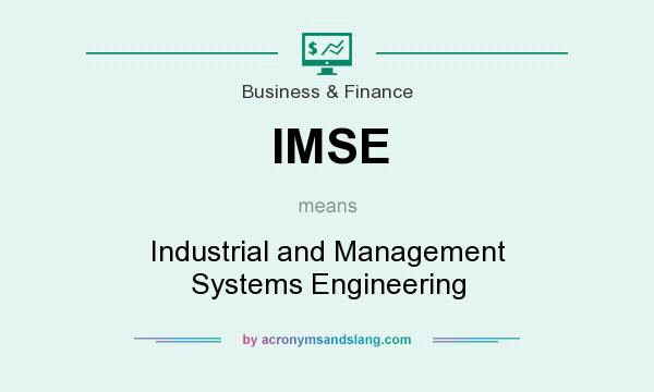 What does IMSE mean? It stands for Industrial and Management Systems Engineering