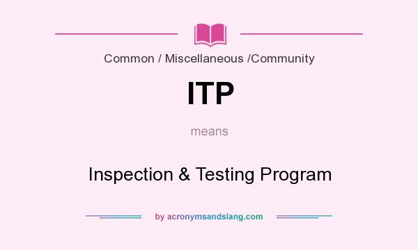 What does ITP mean? It stands for Inspection & Testing Program