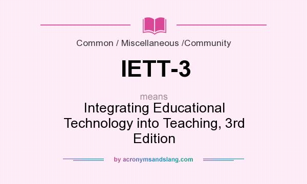What does IETT-3 mean? It stands for Integrating Educational Technology into Teaching, 3rd Edition