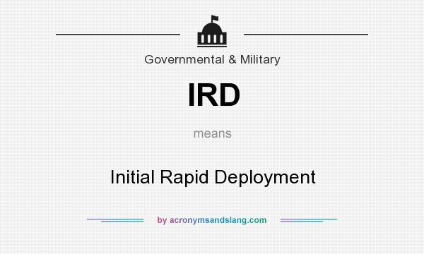 What does IRD mean? It stands for Initial Rapid Deployment