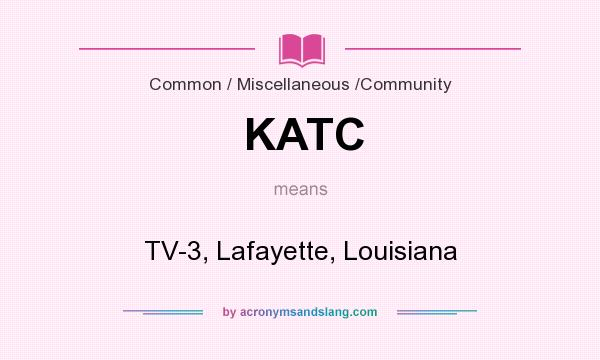 What does KATC mean? It stands for TV-3, Lafayette, Louisiana