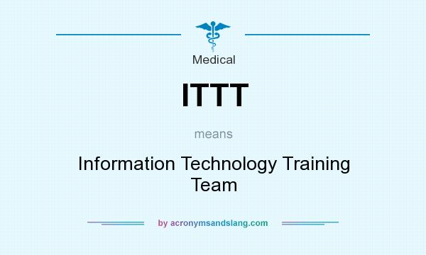 What does ITTT mean? It stands for Information Technology Training Team