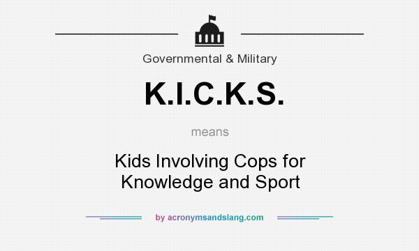 What does K.I.C.K.S. mean? It stands for Kids Involving Cops for Knowledge and Sport