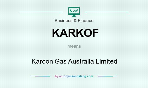 What does KARKOF mean? It stands for Karoon Gas Australia Limited
