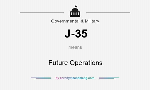 What does J-35 mean? It stands for Future Operations