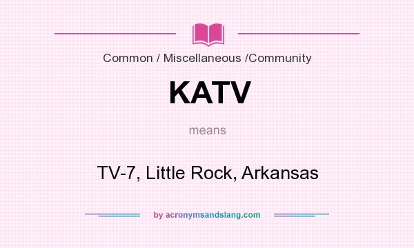 What does KATV mean? It stands for TV-7, Little Rock, Arkansas