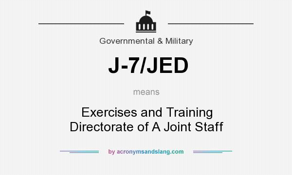 What does J-7/JED mean? It stands for Exercises and Training Directorate of A Joint Staff