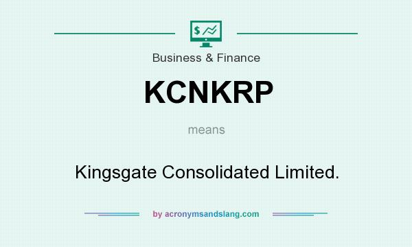 What does KCNKRP mean? It stands for Kingsgate Consolidated Limited.
