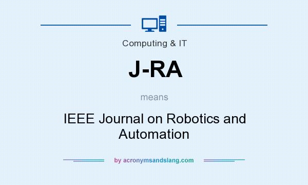 What does J-RA mean? It stands for IEEE Journal on Robotics and Automation