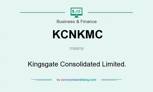What does KCNKMC mean? It stands for Kingsgate Consolidated Limited.
