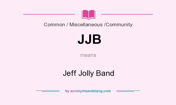 What does JJB mean? It stands for Jeff Jolly Band