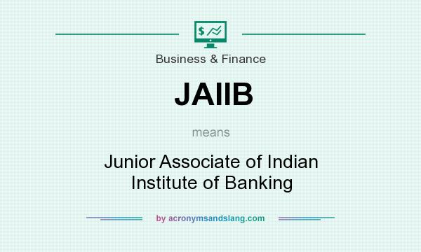 What does JAIIB mean? It stands for Junior Associate of Indian Institute of Banking