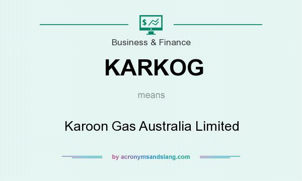 What does KARKOG mean? It stands for Karoon Gas Australia Limited