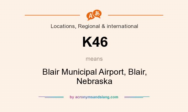 What does K46 mean? It stands for Blair Municipal Airport, Blair, Nebraska