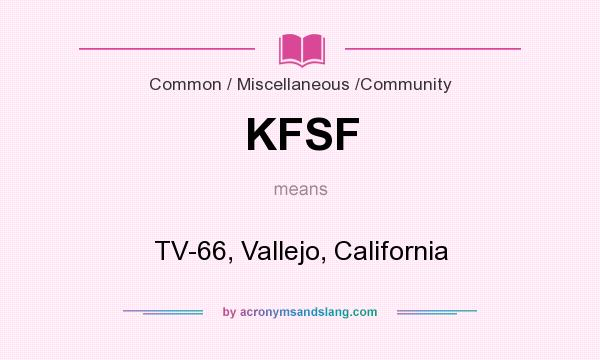 What does KFSF mean? It stands for TV-66, Vallejo, California